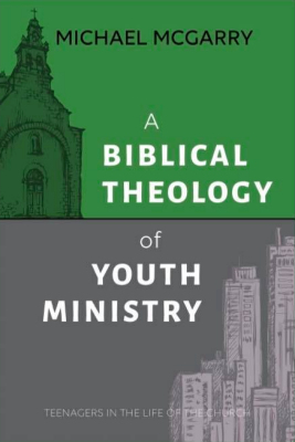 biblicaltheologyofyouthministry
